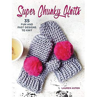 Super Chunky Knits: 35 Fun� and Fast Designs to Knit
