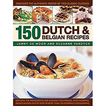 150 Dutch & Belgian Recipes - Explore The Ingredients And Cooking Techniques, With Regional Dishes Shown Step By Step In More Than 750 Stunning Photographs