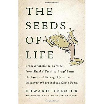 The Seeds of Life: From Aristotle to Da Vinci, from Sharks' Teeth to Frogs' Pants, the Long and� Strange Quest to Discover Where Babies Come from