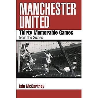 Manchester United: Dertig gedenkwaardige Games uit de jaren zestig