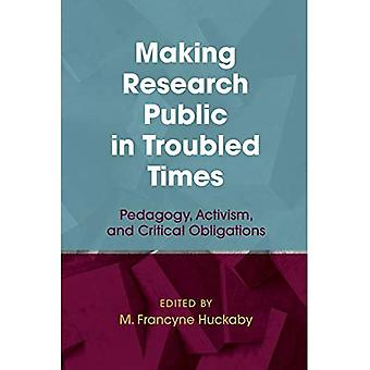 Making Research Public in Troubled Times: Pedagogy, Activism, and Critical Obligations