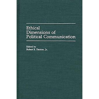 Ethical Dimensions of Political Communication by Denton & Robert E. & Jr.