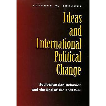 Ideas and International Political Change SovietRussian Behavior and the End of the Cold War by Checkel & Jeffrey T.