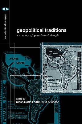 Geopolitical Traditions Critical Histories of a Century of Geopolitical Thought by Dodds & Klaus