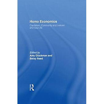 Homo Economics Capitalism Community and Lesbian and Gay Life by Gluckman & Amy