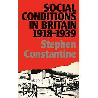 Social Conditions in Britain 19181939 by Constantine & Stephen