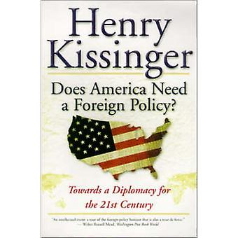Does America Need a Foreign Policy Toward a Diplomacy for the 21st Century by Kissinger & Henry A.