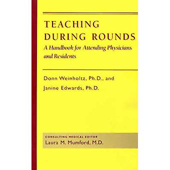 Teaching During Rounds A Handbook for Attending Physicians and Residents by Weinholtz & Donn