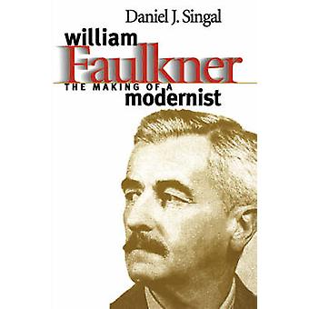 William Faulkner The Making of a Modernist by Singal & Daniel J.