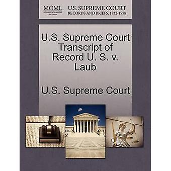 U.S. Supreme Court Transcript of Record U. S. v. Laub by U.S. Supreme Court
