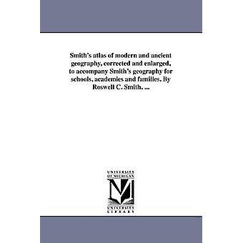 Smiths atlas af moderne og gamle geografi korrigeret og udvidet til at ledsage Smiths geografi for skoler akademier og familier. Af Roswell C. Smith. ... af Smith & Roswell Chamberlain