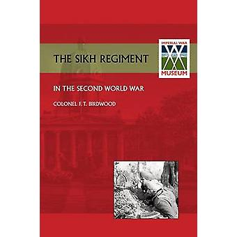 Sikh Regiment in the Second World War by Birdwood & O. B. E. Colonel F. T.