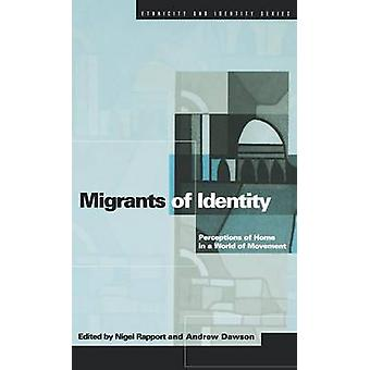 Migrants of Identity Perceptions of Home in a World of Movement by Rapport & Nigel