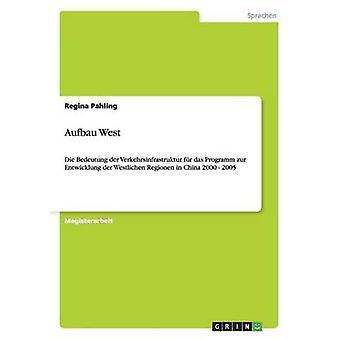 Die Bedeutung der Verkehrsinfrastruktur fr das  Programm zur Entwicklung der Westlichen Regionen in China by Pahling & Regina