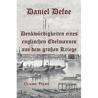 Denkw Rdigkeiten Eines Englischen Edelmannes Aus Dem Gro En Kriege by Defoe & Daniel
