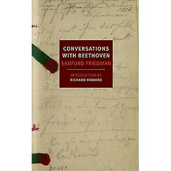 Conversations with Beethoven by Sanford Friedman - Richard Howard - 9
