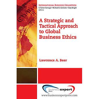 A Strategic and Tactical Approach to Global Business Ethics by Beer & Lawrence