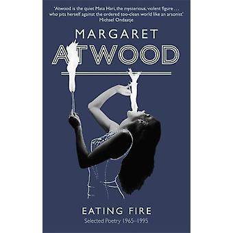 Eating Fire: Selected Poetry 1965-1995 (Paperback) by Atwood Margaret