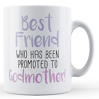 Best Friend who has been promoted to Godmother! - Printed Mug