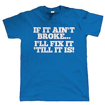 If It Ain't Broke Mens Funny T Shirt - DIY Mechanic Gift for Dad
