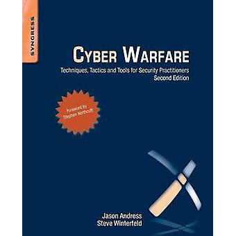 Cyber Warfare - Techniques - Tactics and Tools for Security Practition