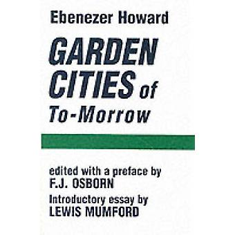 Garden Cities of to-Morrow by Ebenezer Howard - Frederic J. Osborn -
