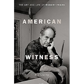 American Witness - The Art and Life of Robert Frank by R. J. Smith - 9