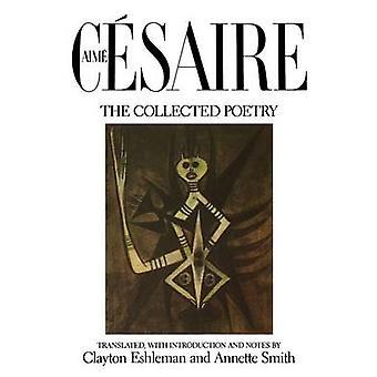 De verzamelde gedichten van Aime Cesaire - Clayton Eshleman - Annette J.