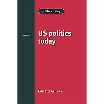 US Politics Today (3rd Revised edition) by Edward Ashbee - Bill Jones