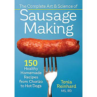 The Complete Art and Science of Sausage Making - 150 Healthy Homemade