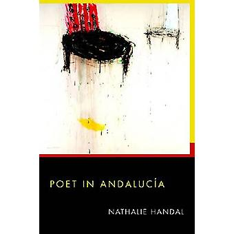Poet in Andalucia by Nathalie Handal - 9780822961833 Book