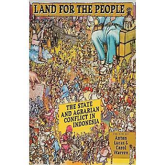 Land for the People - The State and Agrarian Conflict in Indonesia by