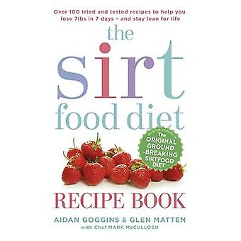 The Sirtfood Diet Recipe Book - Over 100 Tried and Tested Recipes to H