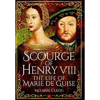 Gissel Henrik VIII - den livet av Marie de Guise av Melanie Clegg-