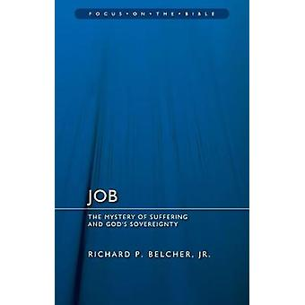 Job - The Mystery of Suffering and God's Sovereignty by Richard P Belc