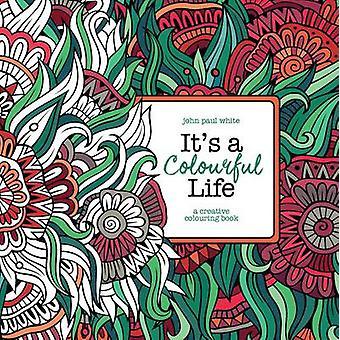It's a Colourful Life - A Creative Colouring Book (Main) by John Paul