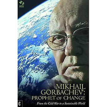 Mikhail Gorbachev - Prophet of Change - From the Cold War to a Sustaina