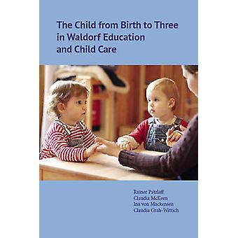 The Child from Birth to Three in Waldorf Education and Child Care by