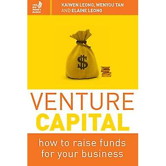 Venture Capital - How to Raise Funds for Your Business by Kaiwen Leong