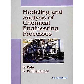 Modeling and Analysis of Chemical Engineering Processes by K. Singh -