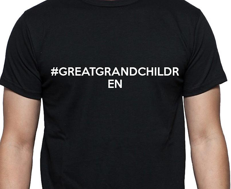 #Greatgrandchildren Hashag Greatgrandchildren Black Hand Printed T shirt