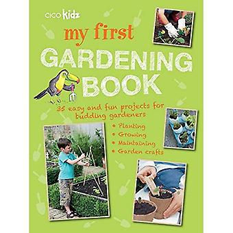 My First Gardening Book - 35 easy and fun projects for budding gardeners: planting, growing, maintaining, garden...