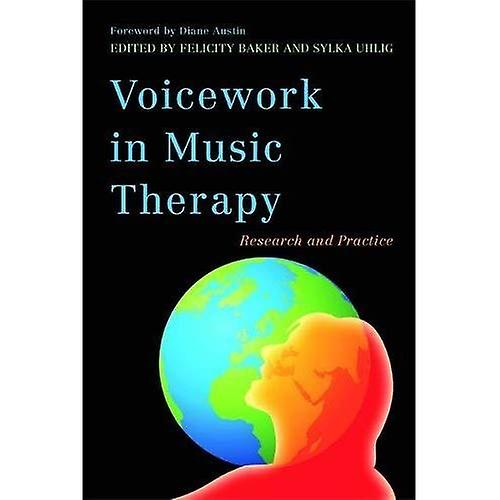 Voicework in Music Therapy  Research and Practice