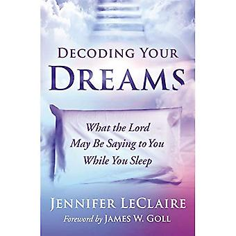 Decoding Your Dreams: What the Lord May Be Saying to� You While You Sleep