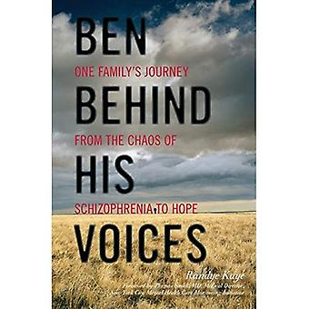 Ben Behind His Voices: One� Family's Journey from the Chaos of Schizophrenia to Hope
