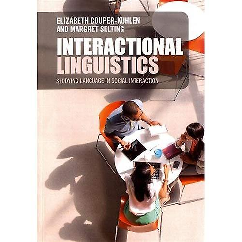 Interactional Linguistics  Studying Language in Social Interaction