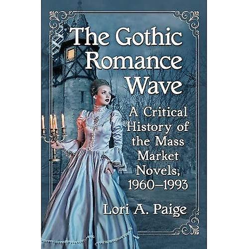 The Gothic Rohommece Wave  A Critical History of the Mass Market Novels, 1960-1993