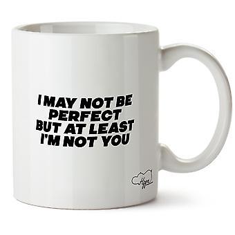 Hippowarehouse Ich mag nicht perfekt sein, aber wenigstens bin ich nicht Sie gedruckt Mug Tasse Keramik 10oz