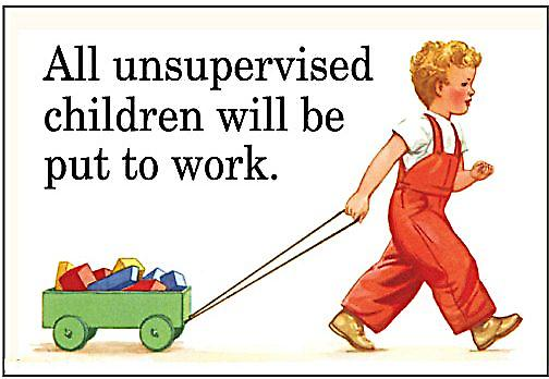 All Unsupervised Children Will Be Put To Work funny fridge magnet (ep)