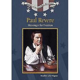 Paul Revere - Messenger for Freedom by Heather Lehr Wagner - 978079108